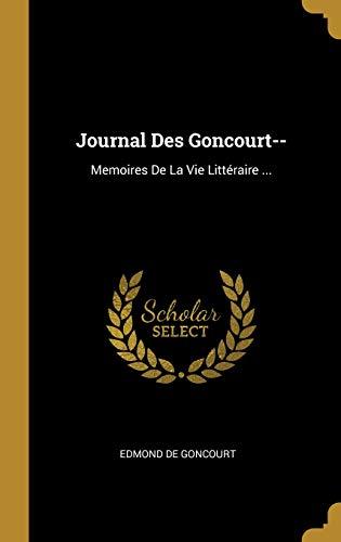 Journal Des Goncourt--: Memoires de la Vie Littéraire ... par Edmond De Goncourt