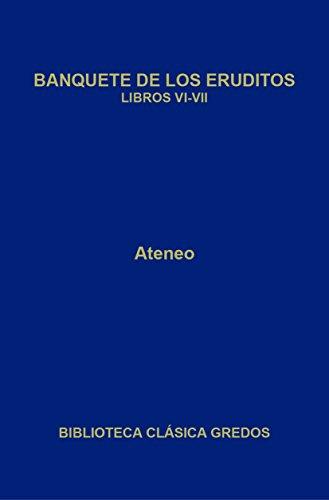 Banquete de los eruditos. Libros VI-VII (Biblioteca Clásica Gredos nº 349) por Ateneo