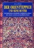 Der Orientteppich und seine Muster. Die Bestimmung orientalischer Knüpfteppiche anhand ihrer Muster, Symbole und Qualitätsmerkmale