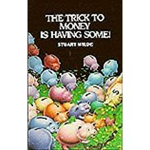 The Trick to Money Is Having Some! by Stuart Wilde (1989-10-02)