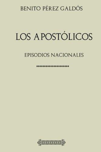 Colección Galdós. Los apostólicos: Episodios Nacionales por Benito Pérez Galdós