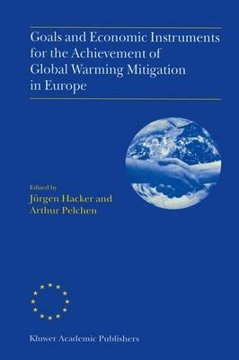 goals-and-economic-instruments-for-the-achievement-of-global-warming-mitigation-in-europe-proceedings-of-the-eu-advanced-study-course-held-in-berlin-germany-july-1997-edited-by-jurgen-hacker-published-on-october-2012