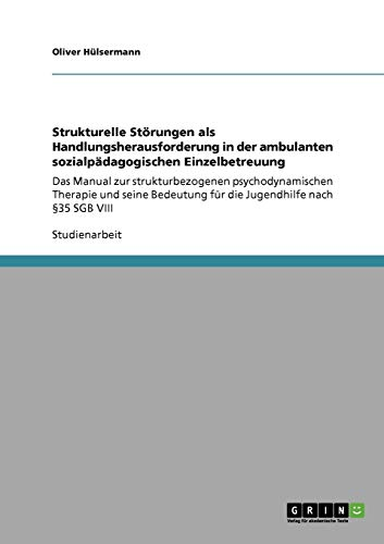 Strukturelle Störungen als Handlungsherausforderung in der ambulanten sozialpädagogischen Einzelbetreuung: Das Manual zur strukturbezogenen ... für die Jugendhilfe nach §35 SGB VIII