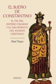 El sueño de Constantino: El fin del imperio pagano y el nacimiento del mundo cristiano (Orígenes) por Paul Veyne