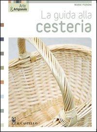 La guida alla cesteria. Ediz. illustrata (Hobby e attività creative)