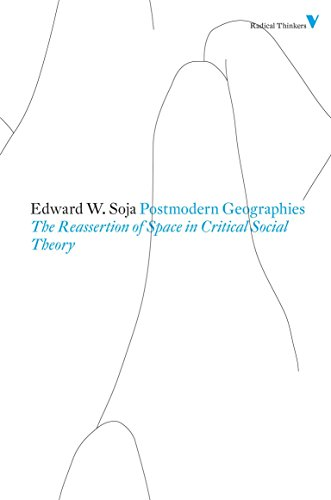 Postmodern Geographies: The Reassertion of Space in Critical Social Theory (Radical Thinkers) - Reine Soja