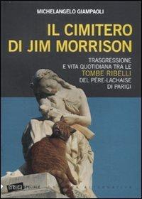 Il cimitero di Jim Morrison. Trasgressione e vita quotidiana tra le tombe ribelli del Père-Lachaise di Parigi par Michelangelo Giampaoli
