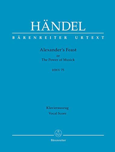 Alexander's Feast or The Power of Musick HWV 75 -Ode for St. Cecilia's Day-. BÄRENREITER URTEXT. Klavierauszug, Urtextausgabe