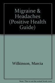 Migraine & Headaches (Positive Health Guide) by Marcia Wilkinson (11-Nov-2004) Hardcover
