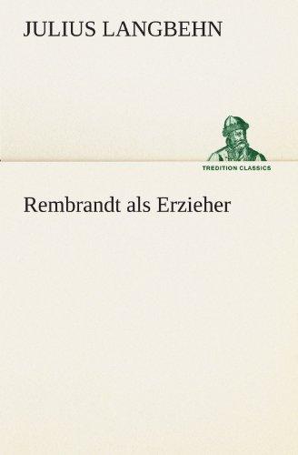Rembrandt als Erzieher (TREDITION CLASSICS) by Julius Langbehn (2011-08-10)