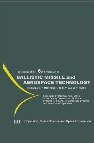 Ballistic Missile and Aerospace Technology, Volume III: Propulsion Space Science and Space Exploration