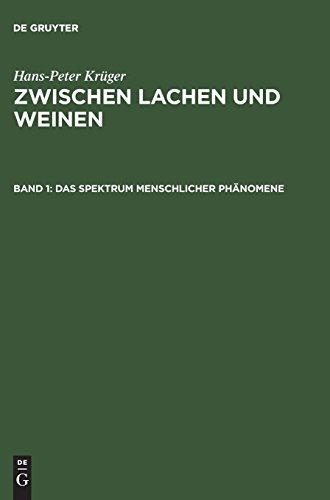 Hans-Peter Krüger: Zwischen Lachen und Weinen: Zwischen Lachen und Weinen, Bd.1, Das Spektrum menschlicher Phänomene