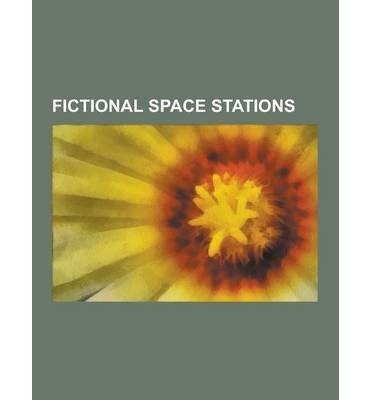 [ FICTIONAL SPACE STATIONS: DEATH STAR, MOONBASE ALPHA, ASTEROID M, JUSTICE LEAGUE WATCHTOWER, DEEP SPACE NINE, VENUS EQUILATERAL, BABYLON 5, BABY ] Source Wikipedia (AUTHOR ) Sep-12-2013 Paperback (Justice League Watchtower)