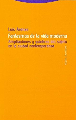 Fantasmas de la vida moderna: Ampliaciones y quiebras del sujeto en la ciudad contemporánea (Estructuras y Procesos. Filosofía) por Luis Arenas Llopis