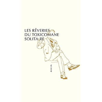 Les Rêveries du toxicomane solitaire (Petite collection)