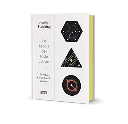 La teoría del todo (ed. Ilustrada): El origen y el destino del universo (Debate) por Stephen Hawking