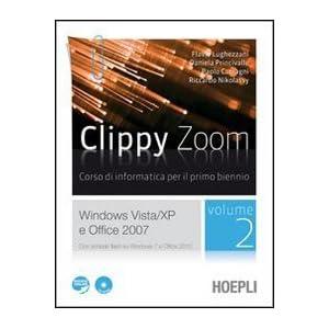 Clippy zoom. Windows Vista e XP-Office 2007. Per le Scuole superiori. Con CD-ROM. Con espansione onl