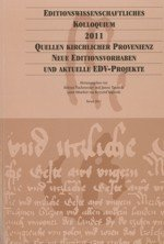 Editionswissenschaftliches Kolloquium 2011: Quellen Kirchlicher Provenienz, neue Editionsvorhaben und aktuellle EDV-Projekte