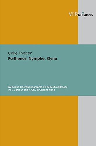 Parthenos, Nymphe, Gyne: Weibliche Trachtikonographie als Bedeutungsträger im 5. Jahrhundert v. Chr. in (Der Europäischen Länder Trachten)