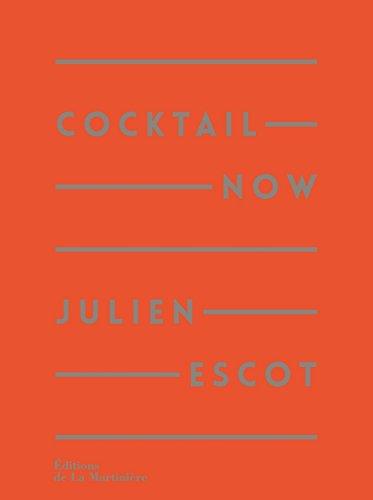 Cocktail Now. 200 recettes, la référence par Julien Escot