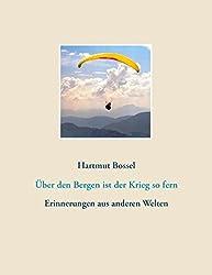 Ãœber den Bergen ist der Krieg so fern: Erinnerungen aus anderen Welten by Hartmut Bossel (2015-04-21)