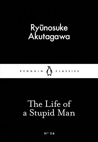The Life of a Stupid Man (Penguin Little Black Classics) (English Edition) por Ryunosuke Akutagawa
