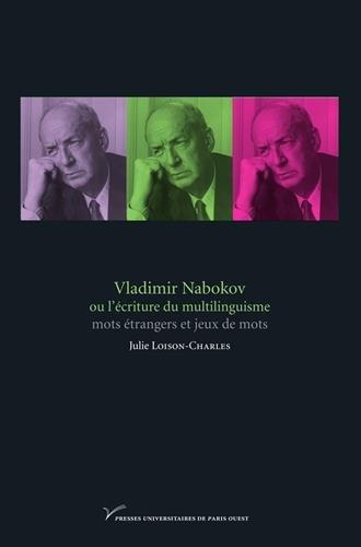 Vladimir Nabokov ou l'écriture du multilinguisme : Mots étrangers et jeux de mots