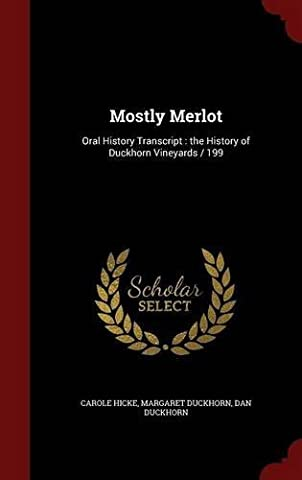 Mostly Merlot: Oral History Transcript : the History of Duckhorn Vineyards / 199 by Carole Hicke