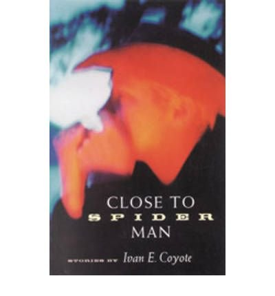 [(Close to Spider Man)] [Author: Ivan E. Coyote] published on (July, 2002)