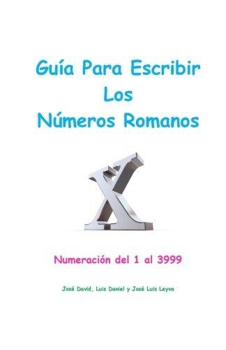 Gu??a Para Escribir Los N??meros Romanos: Numeraci??n del 1 al 3999 (Spanish Edition) by Jos?? David Leyva (2015-06-13)