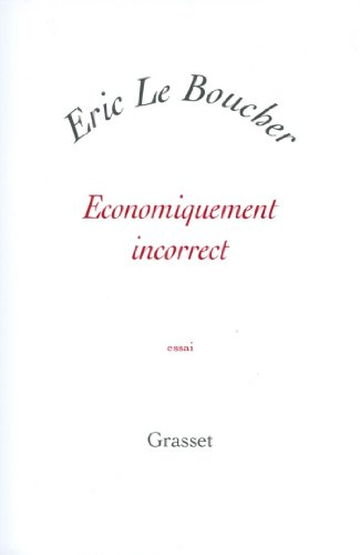 Economiquement incorrect (Essai blanche) par Eric Le Boucher