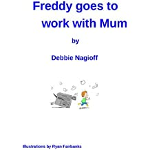 Freddy goes to work with Mum (The Freddy Stories Book 2)