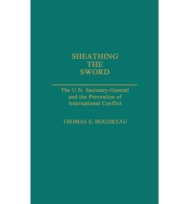 -sheathing-the-sword-the-un-secretary-general-and-the-prevention-of-international-conflict-great-ame