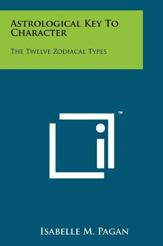 Astrological Key to Character: The Twelve Zodiacal Types