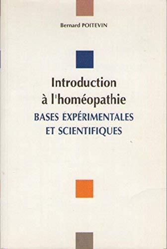 Introduction à l'homéopathie : Bases expérimentales et scientifiques par Bernard Poitevin