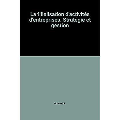 La filialisation d'activités d'entreprises. Stratégie et gestion