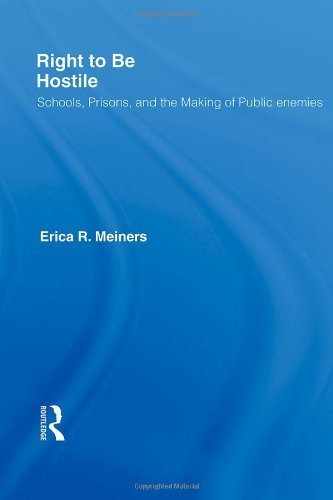 Right to Be Hostile: Schools, Prisons, and the Making of Public Enemies by Erica R. Meiners (2007-03-22)