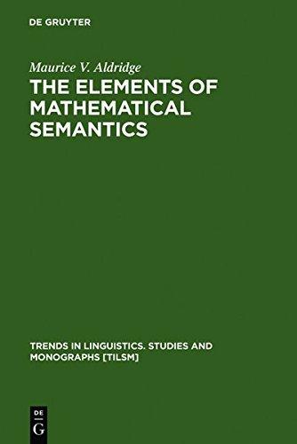 The Elements of Mathematical Semantics (Trends in Linguistics: Studies & Monographs) (Trends in Linguistics. Studies and Monographs [TILSM]) by M.V. Aldridge (1992-12-01)