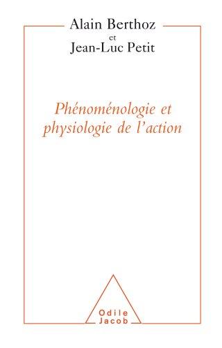 Phénoménologie et physiologie de l'action (Sciences Humaines) par Alain Berthoz