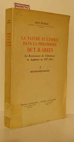 La Nature et l Esprit dans la Philosphie de T. H. Green. La Renaissance de l Idealisme en Angleterre au XIX siecle. I: Metapgysique- Morale.