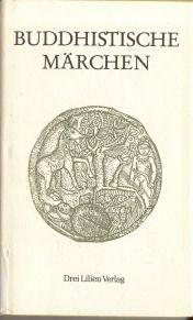 Buddhistische Märchen. Aus dem Pali übertragen und kommentiert von Johannes Mehlig.