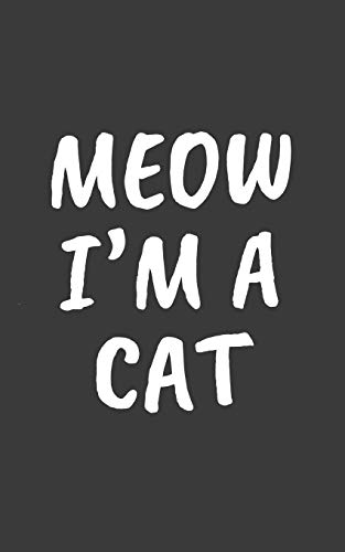 Meow I'm A Cat: Meow I'm A Cat Halloween Costume Notebook - Funny Doodle Diary Book Gift Idea For Cute Kitty Cats Lover And Cool Pet Owner Who Loves ... Lovers Who Love Patting Furry Animals Meowing