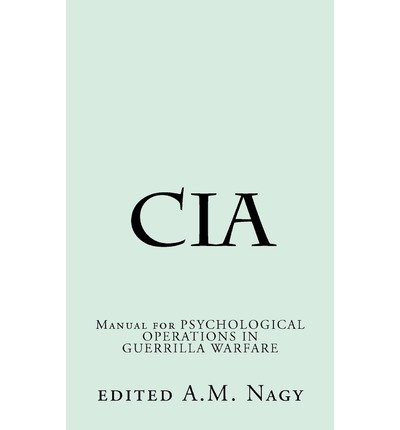 By Nagy, A M [ [ CIA: Manual for Psychological Operations in Guerrilla Warfare ] ] Aug-2011[ Paperback ]