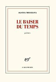 Le Baiser Du Temps Aksinia Mihaylova Babelio