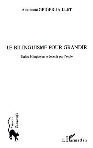 Le bilinguisme pour grandir : Naître bilingue ou le devenir par l'école