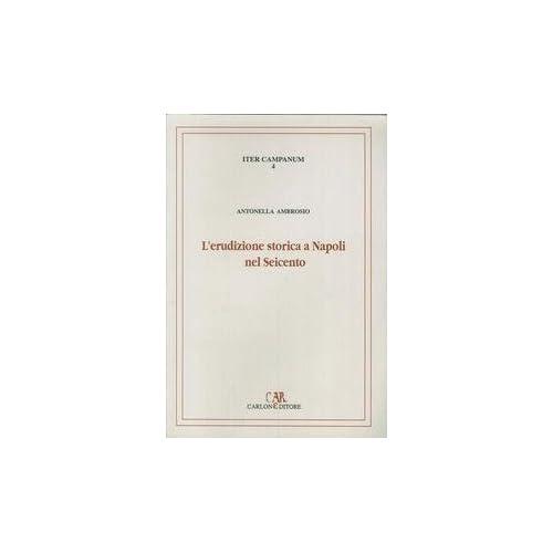 L'erudizione Storica A Napoli Nel Seicento. I Manoscritti Di Interesse Medievistico Nel Fondo Brancacciano Della Biblioteca Nazionale Di Napoli