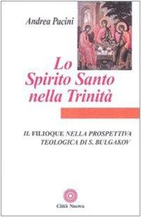 Lo Spirito Santo nella Trinit. Il Filioque nella prospettiva teologica di Sergej Bulgakov