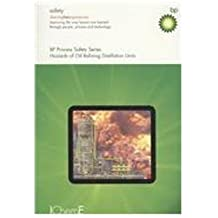 Hazards of Oil Refining Distillation Units (2008 Edition) (BP Process Safety) (Bp Process Safety Series)