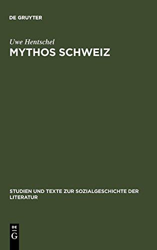 Mythos Schweiz: Zum deutschen literarischen Philhelvetismus zwischen 1700 und 1850 (Studien und Texte zur Sozialgeschichte der Literatur, Band 90)