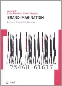 Brand imagination. Le nuove frontiere della marca